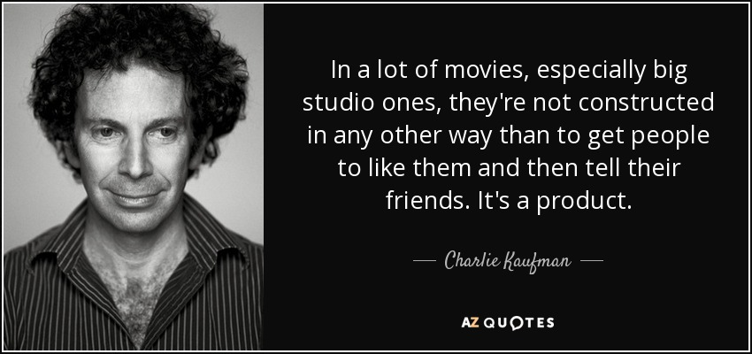 quote-in-a-lot-of-movies-especially-big-studio-ones-they-re-not-constructed-in-any-other-way-charlie-kaufman-15-40-06