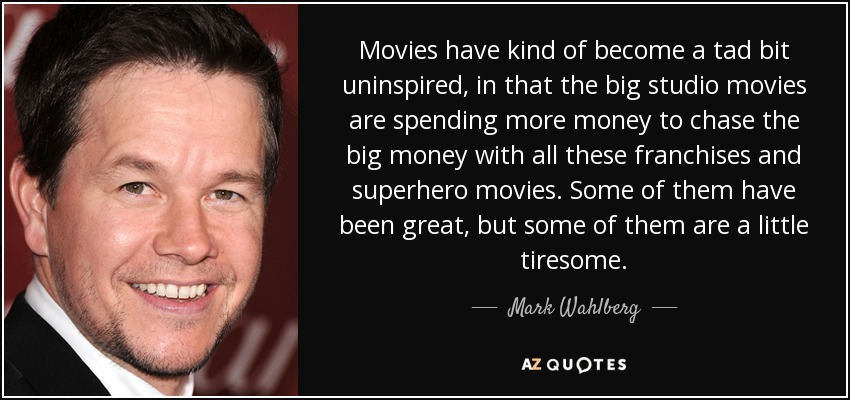 quote-movies-have-kind-of-become-a-tad-bit-uninspired-in-that-the-big-studio-movies-are-spending-mark-wahlberg-116-23-00