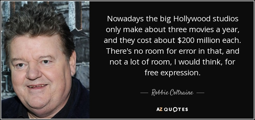 quote-nowadays-the-big-hollywood-studios-only-make-about-three-movies-a-year-and-they-cost-robbie-coltraine-75-11-40